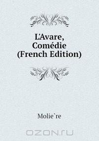L'Avare, Comedie (French Edition)