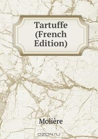 Tartuffe (French Edition)