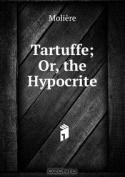 Tartuffe; Or, the Hypocrite