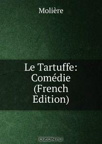 Le Tartuffe: Comedie (French Edition)