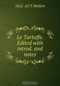 Le Tartuffe. Edited with introd. and notes