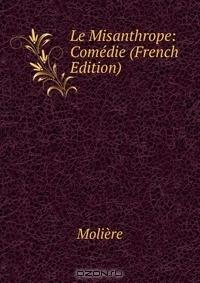 Le Misanthrope: Comedie (French Edition)